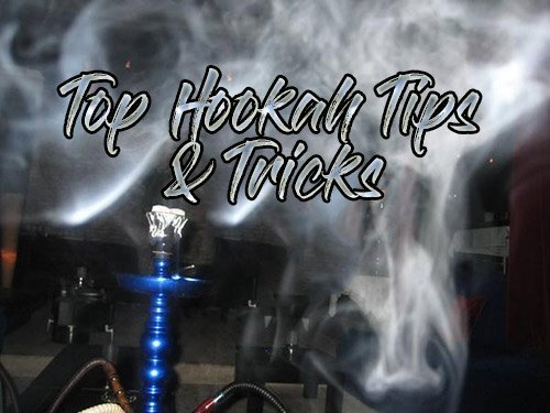 hookah tips and tricks